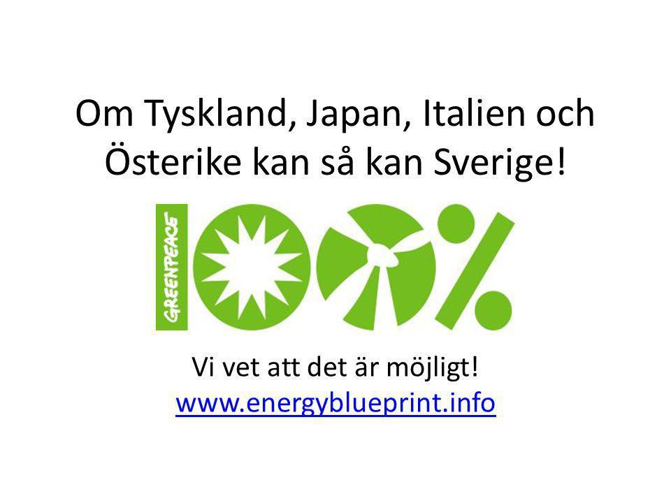 Om Tyskland, Japan, Italien och Österike kan så kan Sverige! Vi vet att det är möjligt! www.energyblueprint.info www.energyblueprint.info