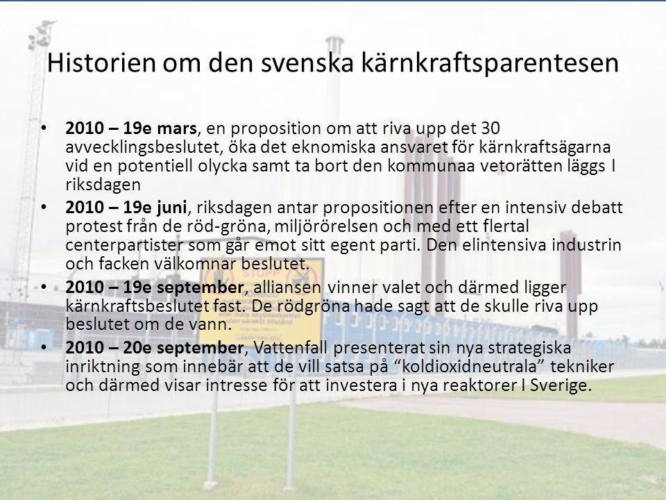 Historien om den svenska kärnkraftsparentesen 2010 – 19e mars, en proposition om att riva upp det 30 avvecklingsbeslutet, öka det eknomiska ansvaret f