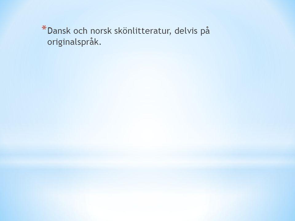 * Dansk och norsk skönlitteratur, delvis på originalspråk.