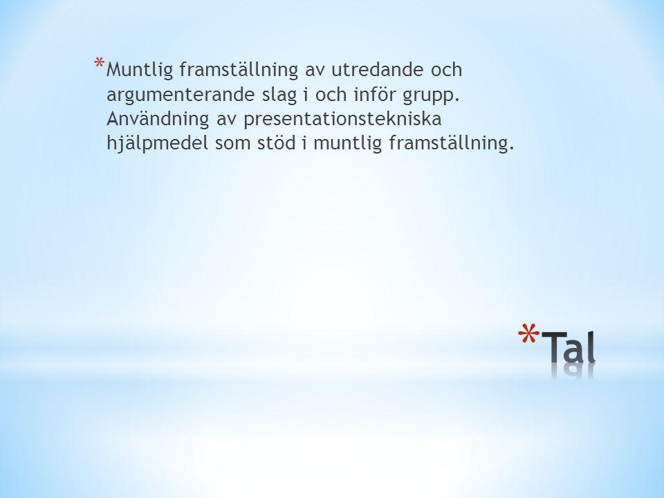 * Muntlig framställning av utredande och argumenterande slag i och inför grupp. Användning av presentationstekniska hjälpmedel som stöd i muntlig fram