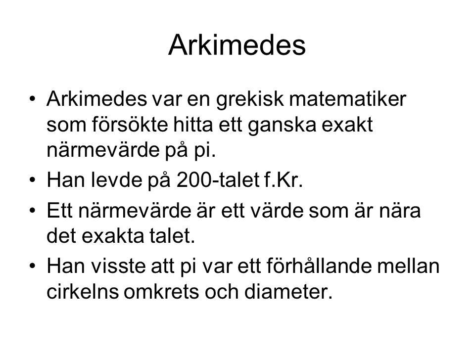 Arkimedes Arkimedes var en grekisk matematiker som försökte hitta ett ganska exakt närmevärde på pi. Han levde på 200-talet f.Kr. Ett närmevärde är et
