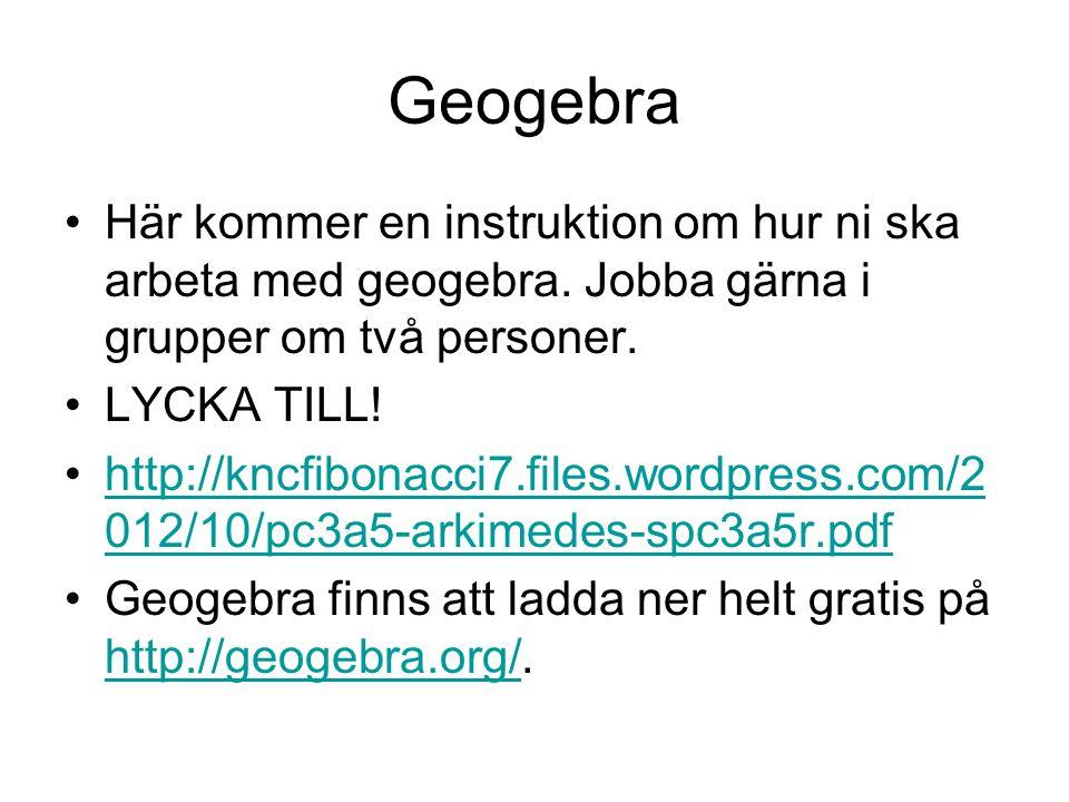 Geogebra Här kommer en instruktion om hur ni ska arbeta med geogebra. Jobba gärna i grupper om två personer. LYCKA TILL! http://kncfibonacci7.files.wo