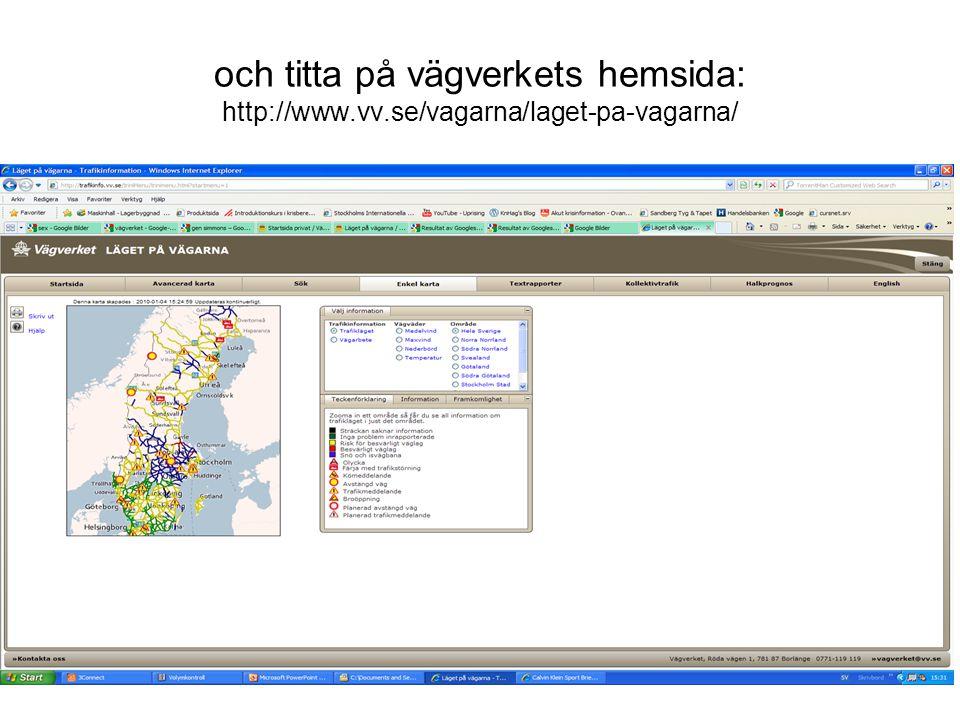 och titta på vägverkets hemsida: http://www.vv.se/vagarna/laget-pa-vagarna/