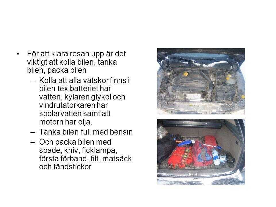 För att klara resan upp är det viktigt att kolla bilen, tanka bilen, packa bilen –Kolla att alla vätskor finns i bilen tex batteriet har vatten, kylaren glykol och vindrutatorkaren har spolarvatten samt att motorn har olja.