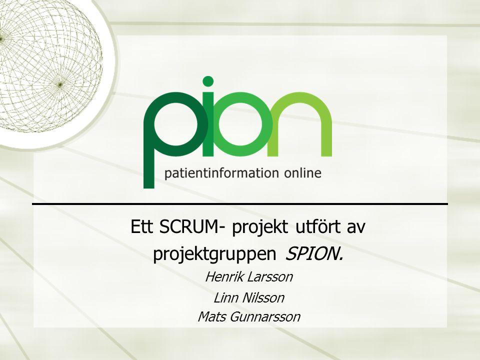 Ett SCRUM- projekt utfört av projektgruppen SPION. Henrik Larsson Linn Nilsson Mats Gunnarsson