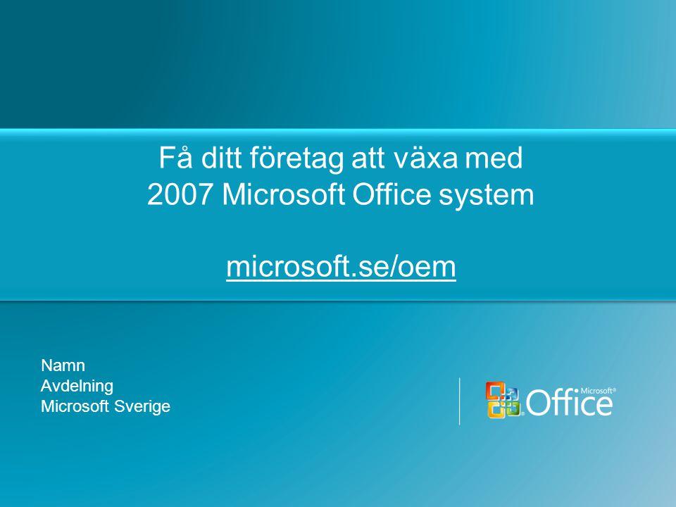 Få ditt företag att växa med 2007 Microsoft Office system microsoft.se/oem Namn Avdelning Microsoft Sverige