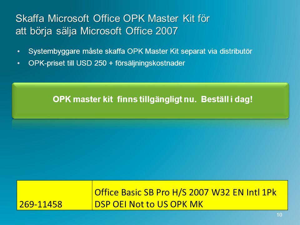 Skaffa Microsoft Office OPK Master Kit för att börja sälja Microsoft Office 2007 Systembyggare måste skaffa OPK Master Kit separat via distributör OPK