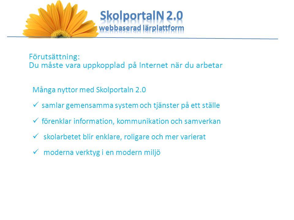 Förutsättning: Du måste vara uppkopplad på Internet när du arbetar Många nyttor med Skolportaln 2.0 samlar gemensamma system och tjänster på ett ställ