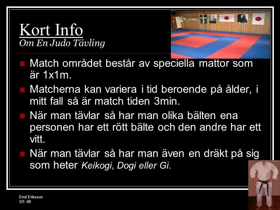 Emil Eriksson 5/5 -08 Kort Info Om En Judo Tävling Match området består av speciella mattor som är 1x1m.