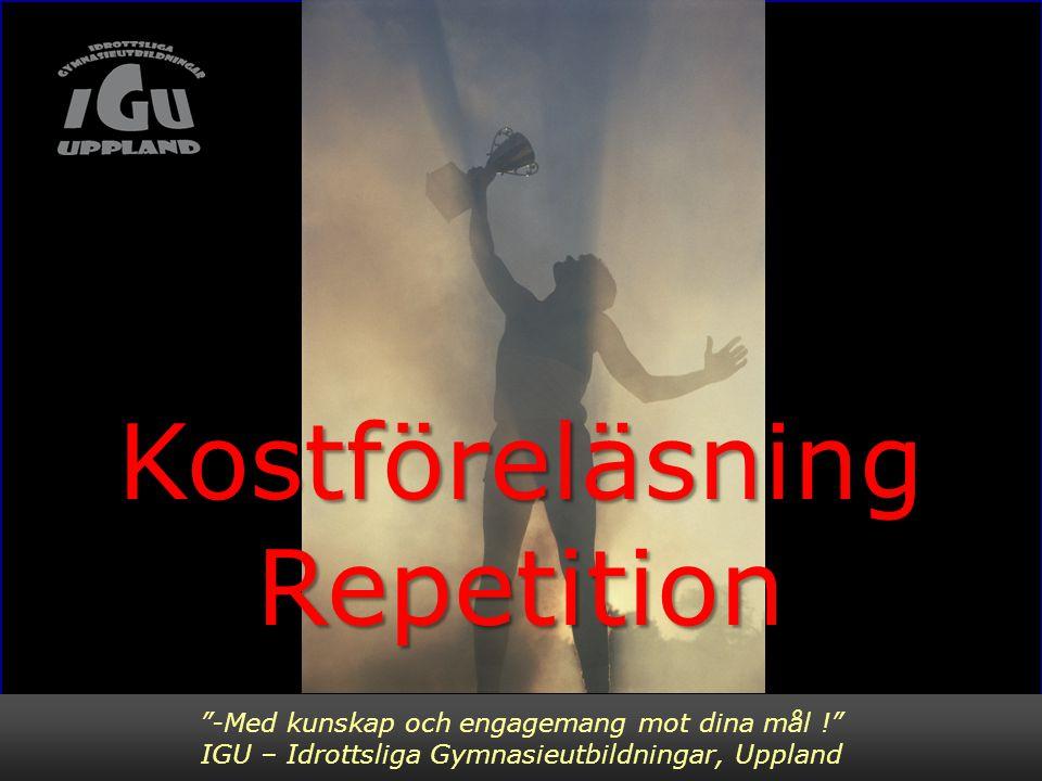 """""""-Med kunskap och engagemang mot dina mål !"""" IGU – Idrottslig utbildning för Gymnasiet, Uppsala KostföreläsningRepetition """"-Med kunskap och engagemang"""