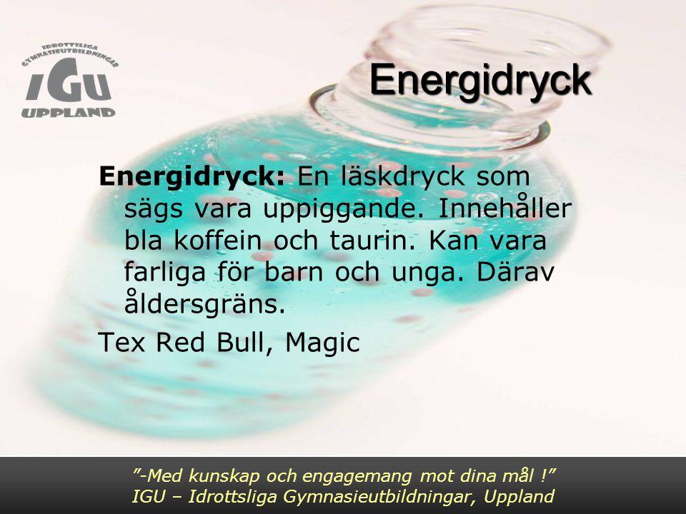 Energidryck Energidryck Energidryck: En läskdryck som sägs vara uppiggande. Innehåller bla koffein och taurin. Kan vara farliga för barn och unga. Där