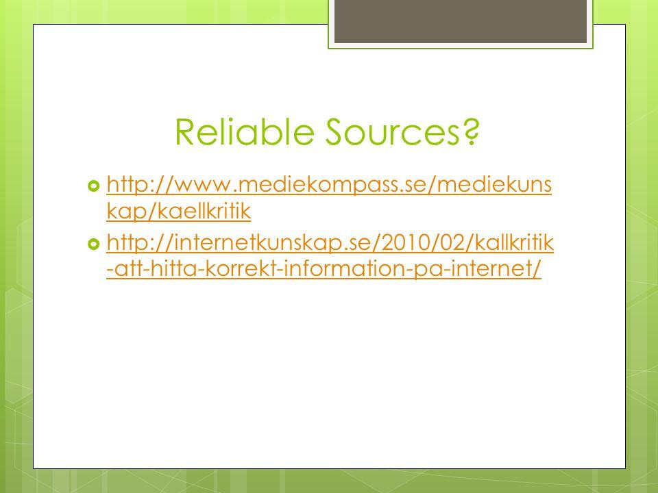 Reliable Sources?  http://www.mediekompass.se/mediekuns kap/kaellkritik http://www.mediekompass.se/mediekuns kap/kaellkritik  http://internetkunskap