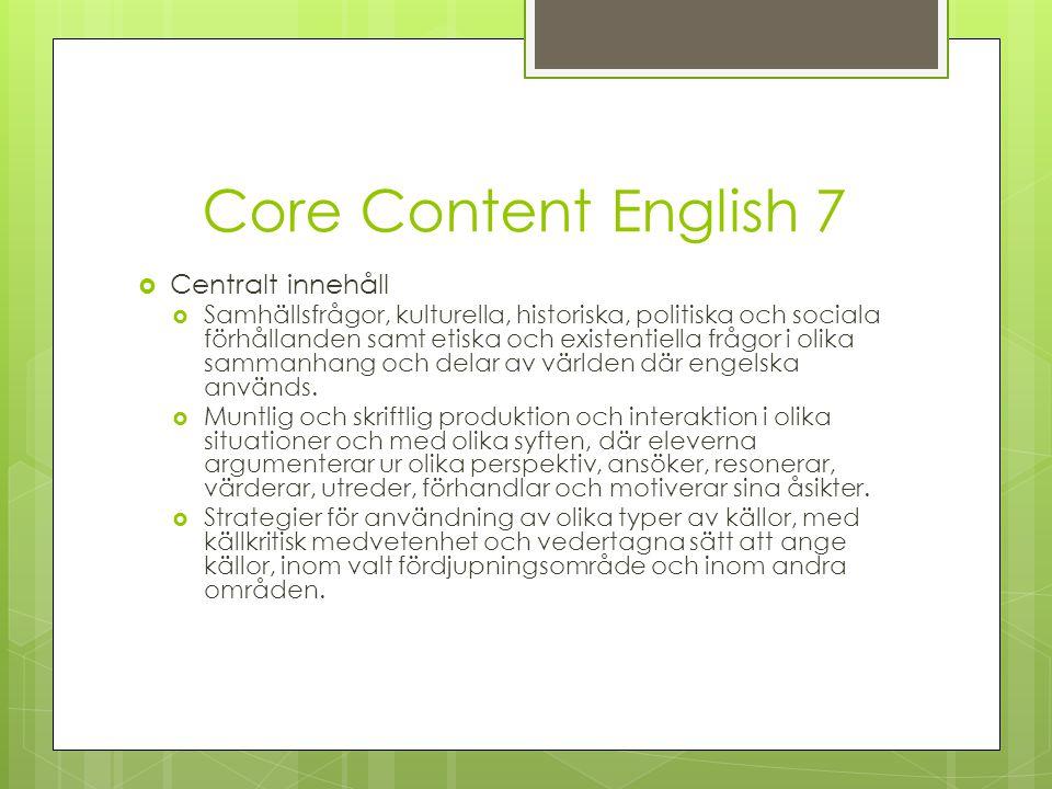 Core Content English 7  Centralt innehåll  Samhällsfrågor, kulturella, historiska, politiska och sociala förhållanden samt etiska och existentiella