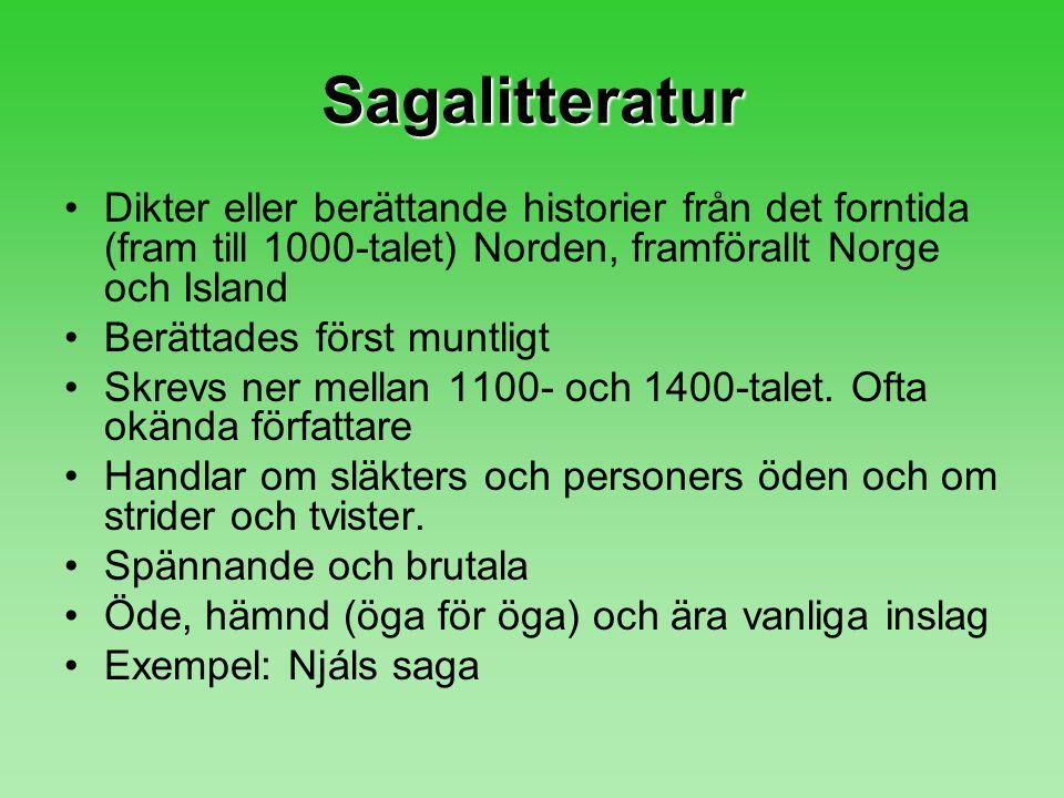Sagalitteratur Dikter eller berättande historier från det forntida (fram till 1000-talet) Norden, framförallt Norge och Island Berättades först muntli