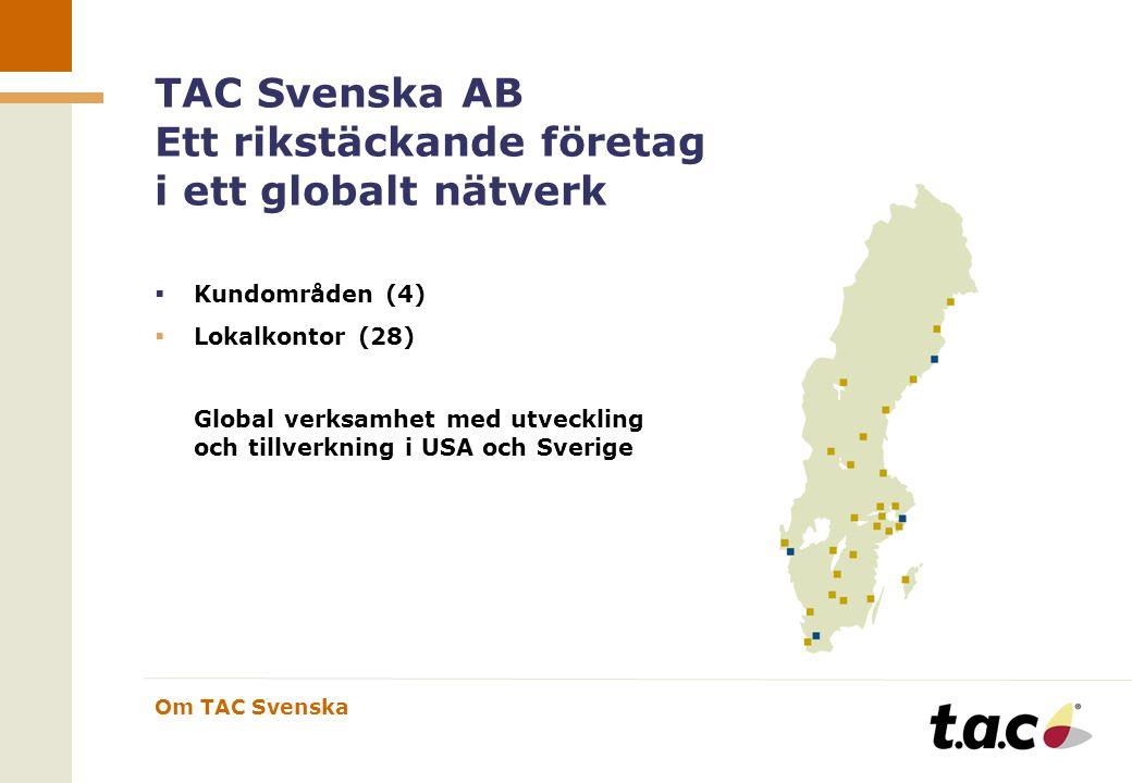 Om TAC Svenska TAC Svenska AB Ett rikstäckande företag i ett globalt nätverk  Kundområden (4)  Lokalkontor (28) Global verksamhet med utveckling och tillverkning i USA och Sverige