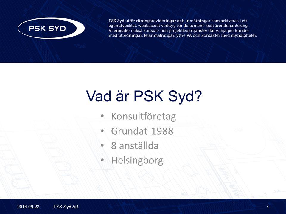 Vad är PSK Syd? Konsultföretag Grundat 1988 8 anställda Helsingborg 2014-08-22PSK Syd AB1