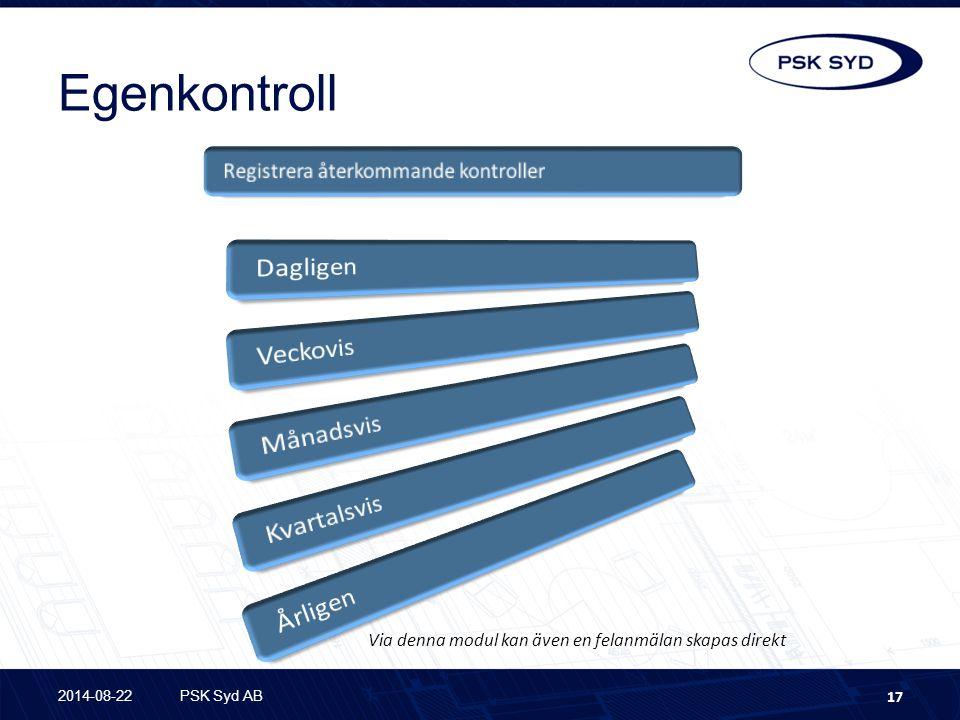 Egenkontroll 2014-08-22PSK Syd AB 17 Via denna modul kan även en felanmälan skapas direkt