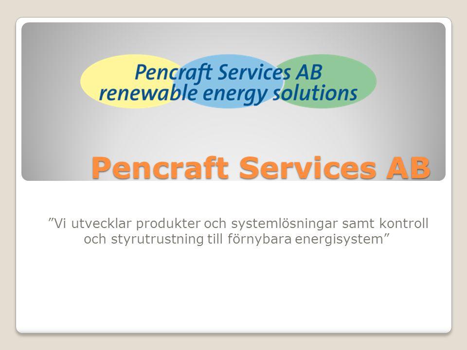Pencraft Services AB Vi utvecklar produkter och systemlösningar samt kontroll och styrutrustning till förnybara energisystem