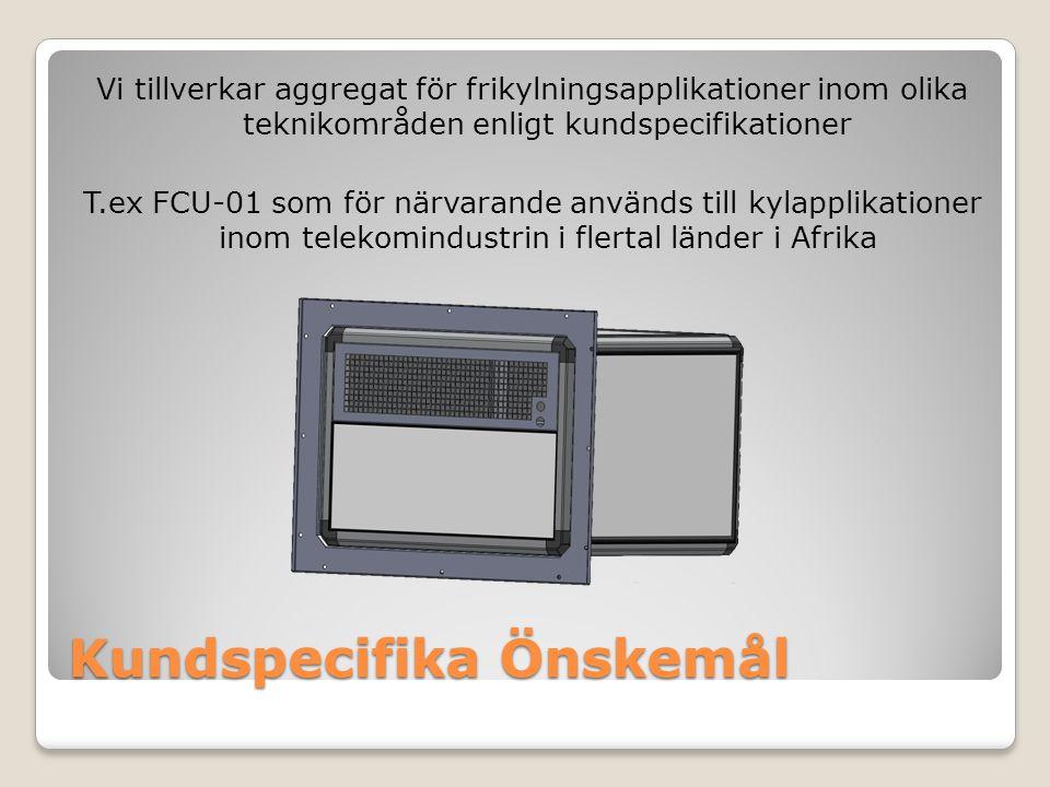 Kundspecifika Önskemål Vi tillverkar aggregat för frikylningsapplikationer inom olika teknikområden enligt kundspecifikationer T.ex FCU-01 som för närvarande används till kylapplikationer inom telekomindustrin i flertal länder i Afrika