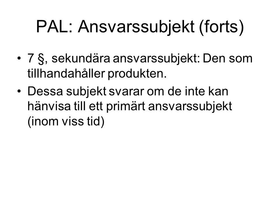 PAL: Ansvarssubjekt (forts) 7 §, sekundära ansvarssubjekt: Den som tillhandahåller produkten. Dessa subjekt svarar om de inte kan hänvisa till ett pri