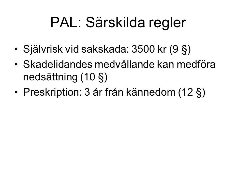 PAL: Särskilda regler Självrisk vid sakskada: 3500 kr (9 §) Skadelidandes medvållande kan medföra nedsättning (10 §) Preskription: 3 år från kännedom