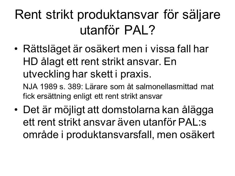 Rent strikt produktansvar för säljare utanför PAL? Rättsläget är osäkert men i vissa fall har HD ålagt ett rent strikt ansvar. En utveckling har skett