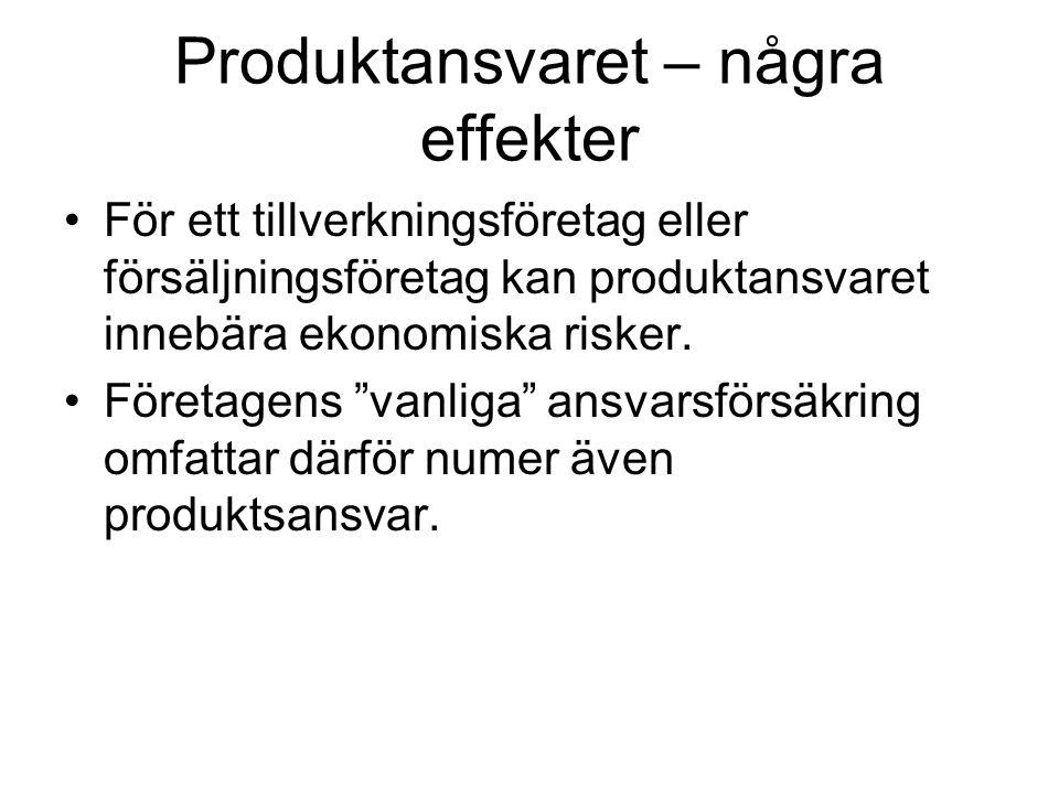 """Produktansvaret – några effekter För ett tillverkningsföretag eller försäljningsföretag kan produktansvaret innebära ekonomiska risker. Företagens """"va"""
