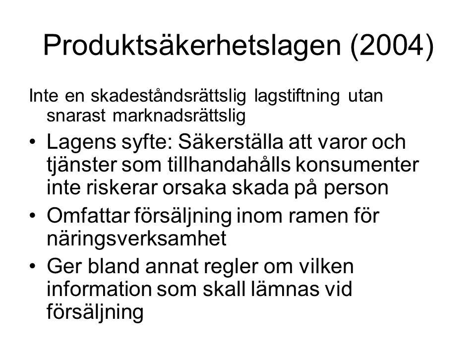 Produktsäkerhetslagen (2004) Inte en skadeståndsrättslig lagstiftning utan snarast marknadsrättslig Lagens syfte: Säkerställa att varor och tjänster s