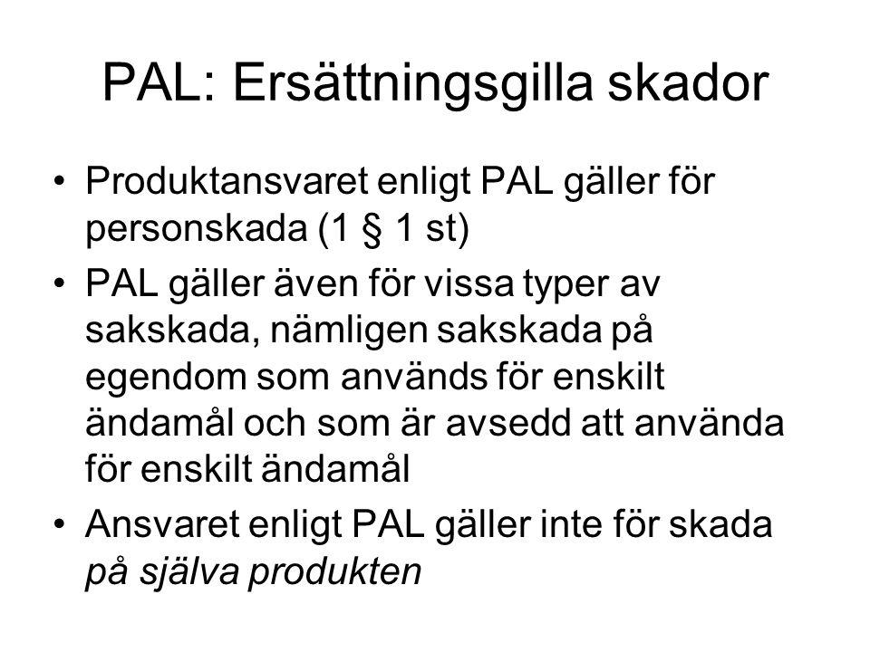 PAL: Ersättningsgilla skador Produktansvaret enligt PAL gäller för personskada (1 § 1 st) PAL gäller även för vissa typer av sakskada, nämligen sakska