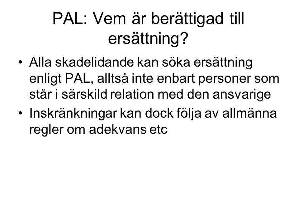 PAL: Vem är berättigad till ersättning? Alla skadelidande kan söka ersättning enligt PAL, alltså inte enbart personer som står i särskild relation med