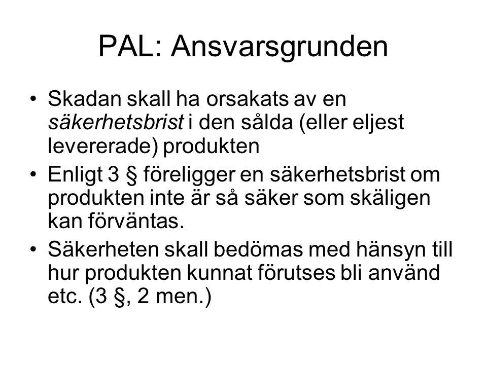 PAL: Ansvarsgrunden Skadan skall ha orsakats av en säkerhetsbrist i den sålda (eller eljest levererade) produkten Enligt 3 § föreligger en säkerhetsbr