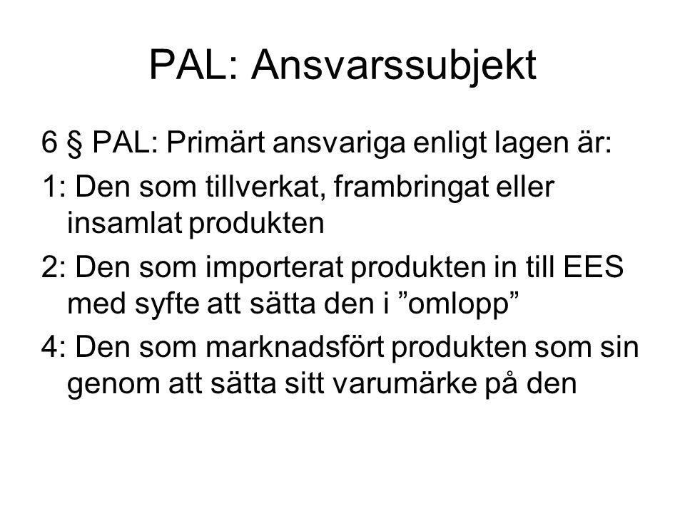 PAL: Ansvarssubjekt 6 § PAL: Primärt ansvariga enligt lagen är: 1: Den som tillverkat, frambringat eller insamlat produkten 2: Den som importerat prod