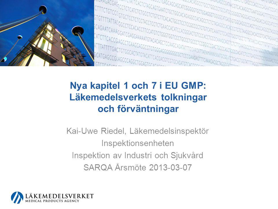 Nya kapitel 1 och 7 i EU GMP: Läkemedelsverkets tolkningar och förväntningar Kai-Uwe Riedel, Läkemedelsinspektör Inspektionsenheten Inspektion av Indu