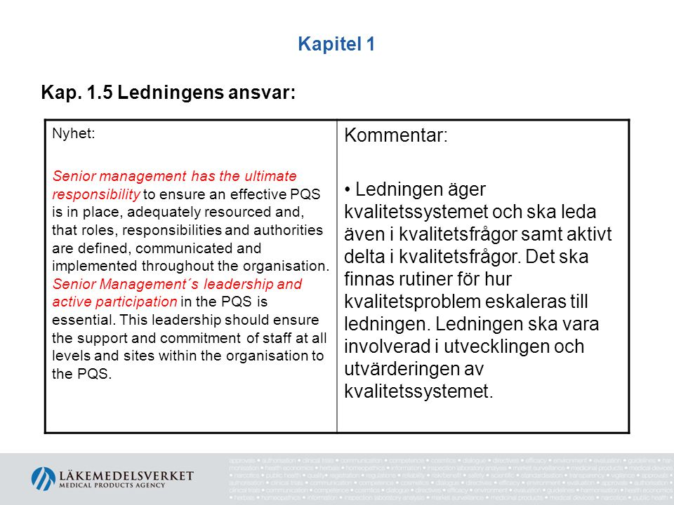 Kapitel 1 Kap. 1.5 Ledningens ansvar: Nyhet: Senior management has the ultimate responsibility to ensure an effective PQS is in place, adequately reso