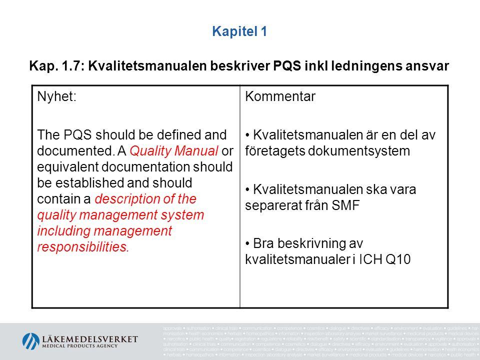 Kapitel 1 Kap. 1.7: Kvalitetsmanualen beskriver PQS inkl ledningens ansvar Nyhet: The PQS should be defined and documented. A Quality Manual or equiva