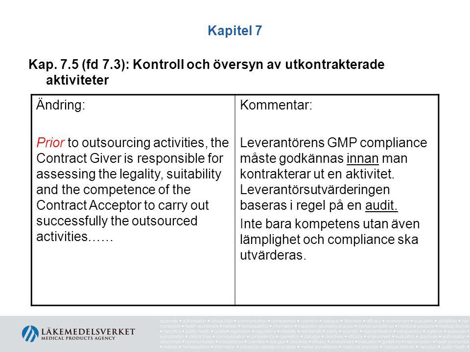 Kapitel 7 Kap. 7.5 (fd 7.3): Kontroll och översyn av utkontrakterade aktiviteter Ändring: Prior to outsourcing activities, the Contract Giver is respo