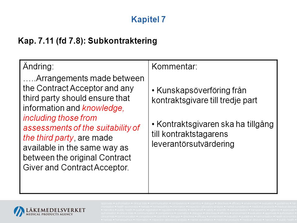 Kapitel 7 Kap. 7.11 (fd 7.8): Subkontraktering Ändring: …..Arrangements made between the Contract Acceptor and any third party should ensure that info