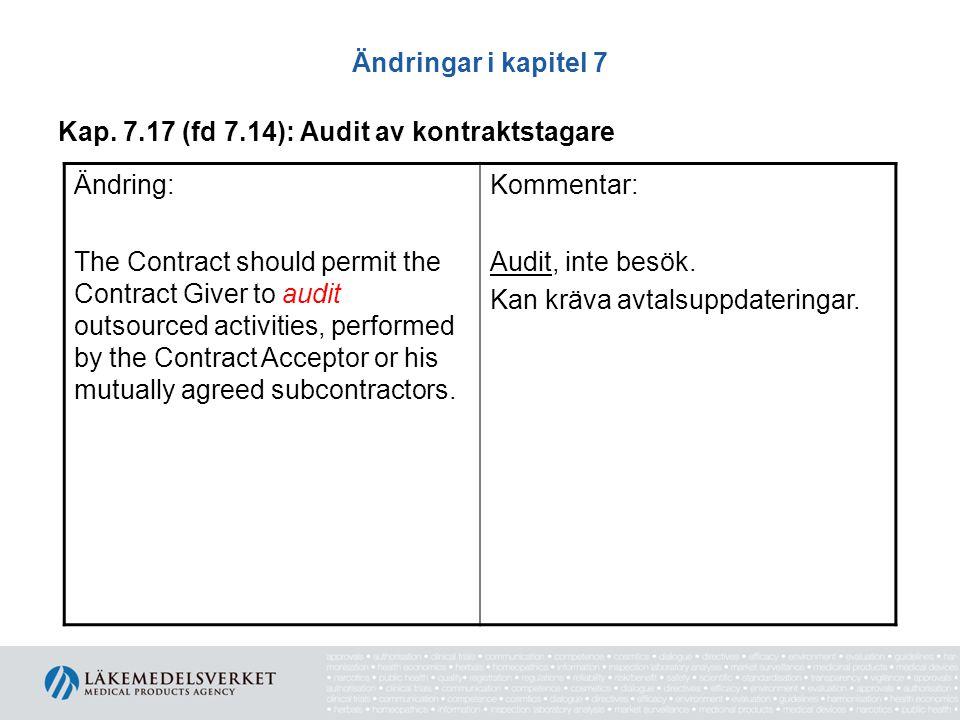 Ändringar i kapitel 7 Kap. 7.17 (fd 7.14): Audit av kontraktstagare Ändring: The Contract should permit the Contract Giver to audit outsourced activit