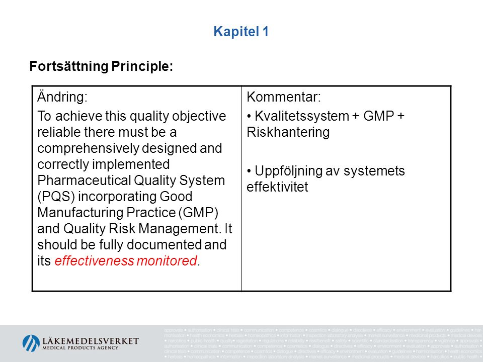Kapitel 1 Kap 1.2 Kvalitetssystemets design Nyhet: 1.2 GMP applies to the lifecycle stages from the manufacture of investigational products, technology transfer, commercial manufacturing through to product discontinuation.