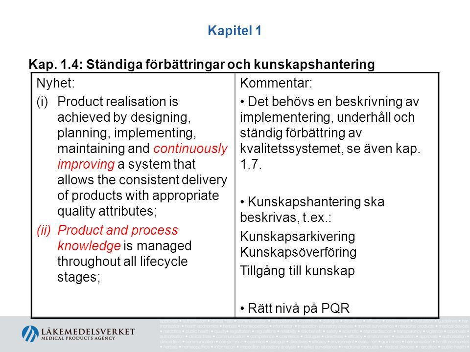 Kapitel 1 Kap. 1.4: Ständiga förbättringar och kunskapshantering Nyhet: (i)Product realisation is achieved by designing, planning, implementing, maint