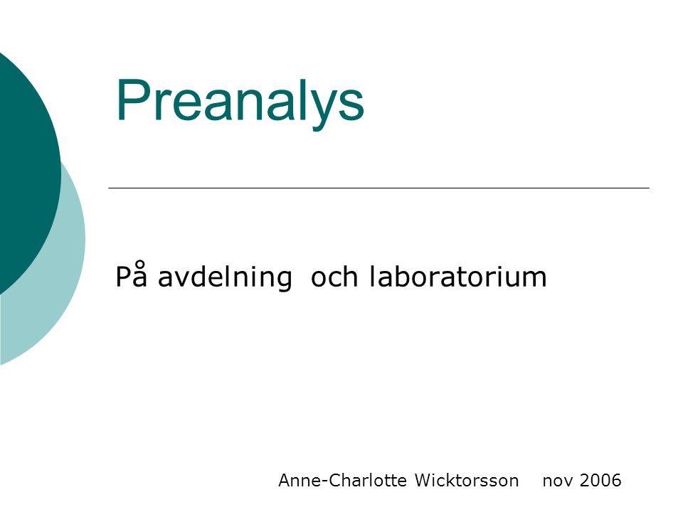 Vanligaste preanalys-felen  Hemolys i serum/ plasma prover  Felfyllda rör/ otillräckliga volym  Fel rör  Koagel i rör  Dålig märkning  För gammalt prov  Luft i blodgasspruta  Felaktig provtagning tex.