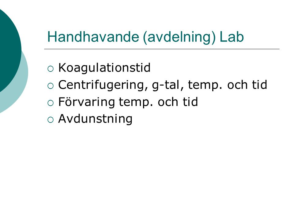 Handhavande (avdelning) Lab  Koagulationstid  Centrifugering, g-tal, temp. och tid  Förvaring temp. och tid  Avdunstning
