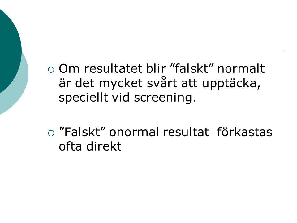 """ Om resultatet blir """"falskt"""" normalt är det mycket svårt att upptäcka, speciellt vid screening.  """"Falskt"""" onormal resultat förkastas ofta direkt"""