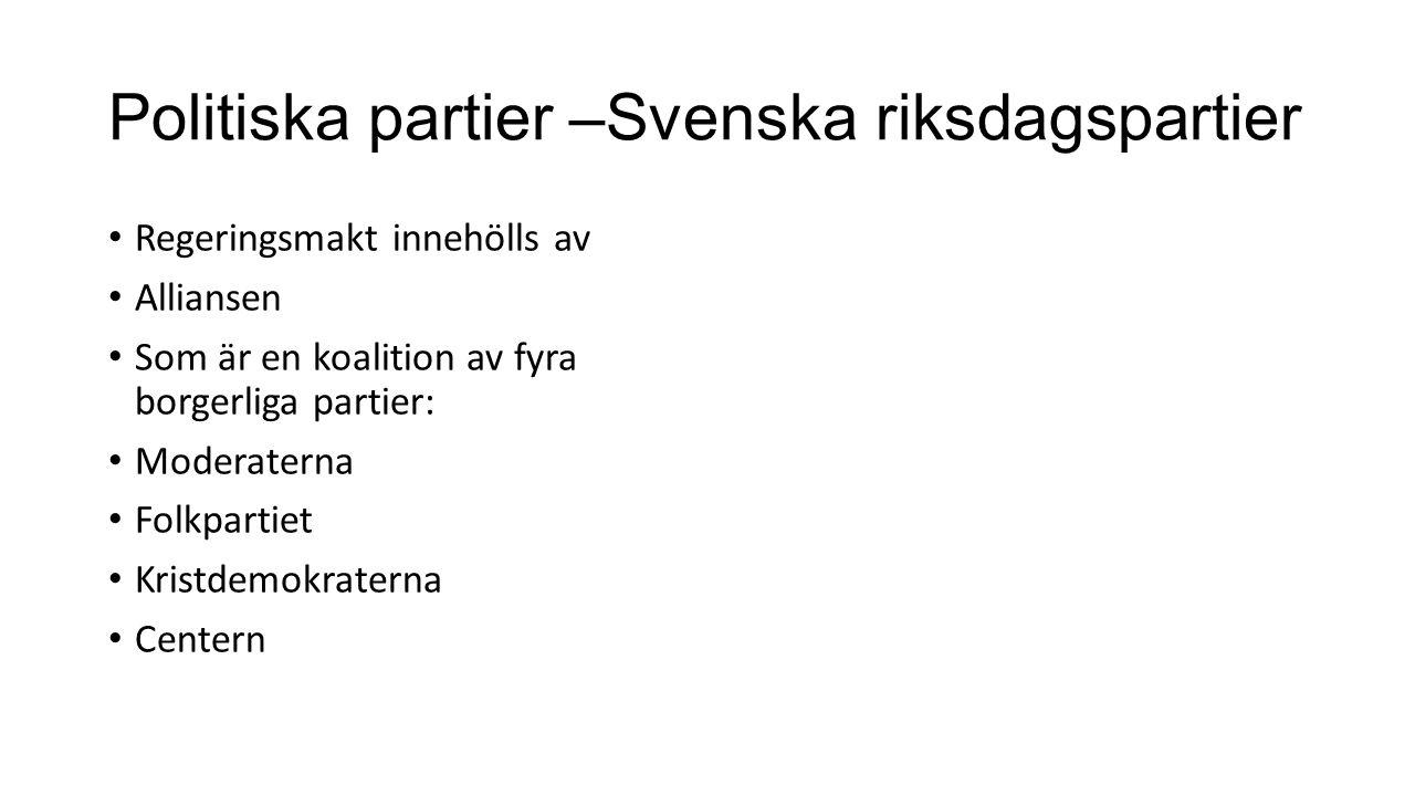 Politiska partier –Svenska riksdagspartier Regeringsmakt innehölls av Alliansen Som är en koalition av fyra borgerliga partier: Moderaterna Folkpartie