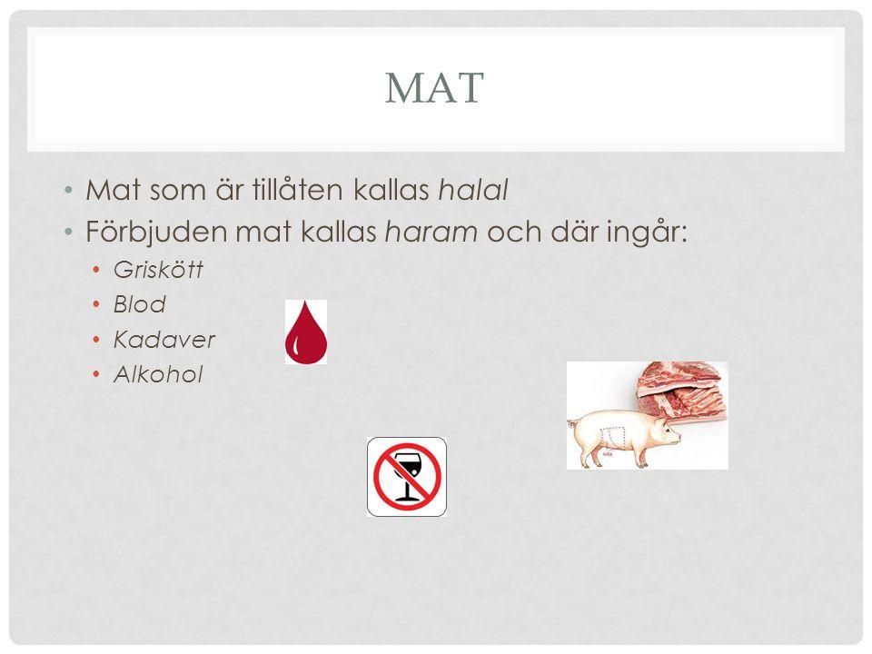 MAT Mat som är tillåten kallas halal Förbjuden mat kallas haram och där ingår: Griskött Blod Kadaver Alkohol