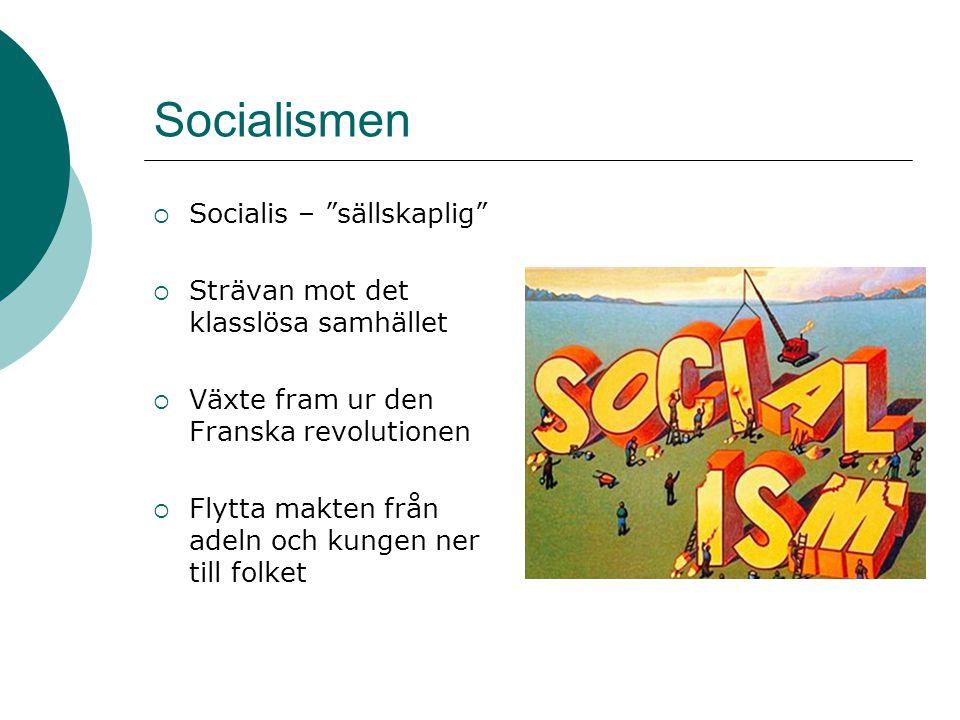 """Socialismen  Socialis – """"sällskaplig""""  Strävan mot det klasslösa samhället  Växte fram ur den Franska revolutionen  Flytta makten från adeln och k"""