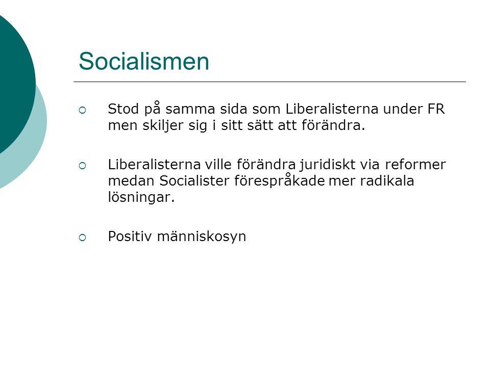 Socialismen  Stod på samma sida som Liberalisterna under FR men skiljer sig i sitt sätt att förändra.  Liberalisterna ville förändra juridiskt via r