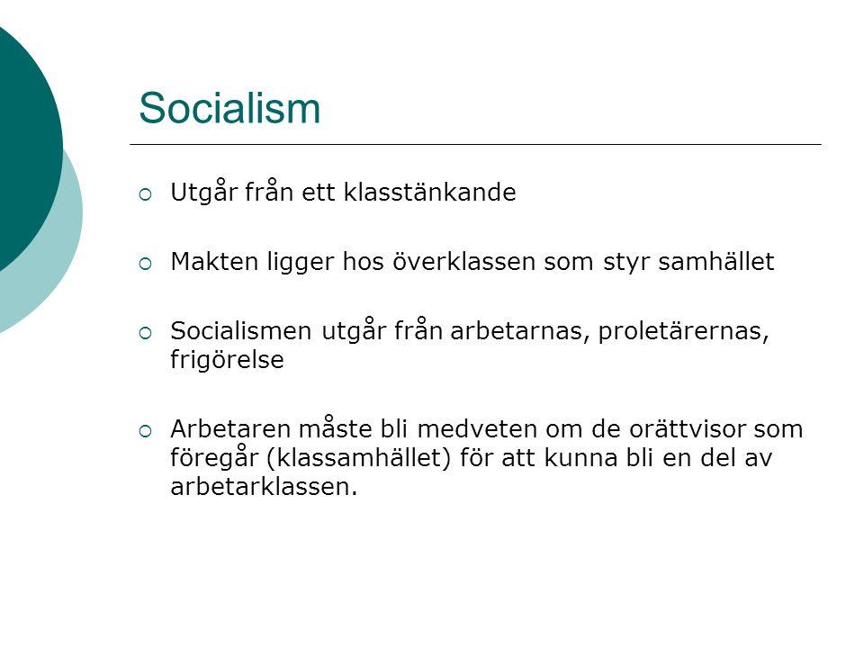 Socialism  Utgår från ett klasstänkande  Makten ligger hos överklassen som styr samhället  Socialismen utgår från arbetarnas, proletärernas, frigör