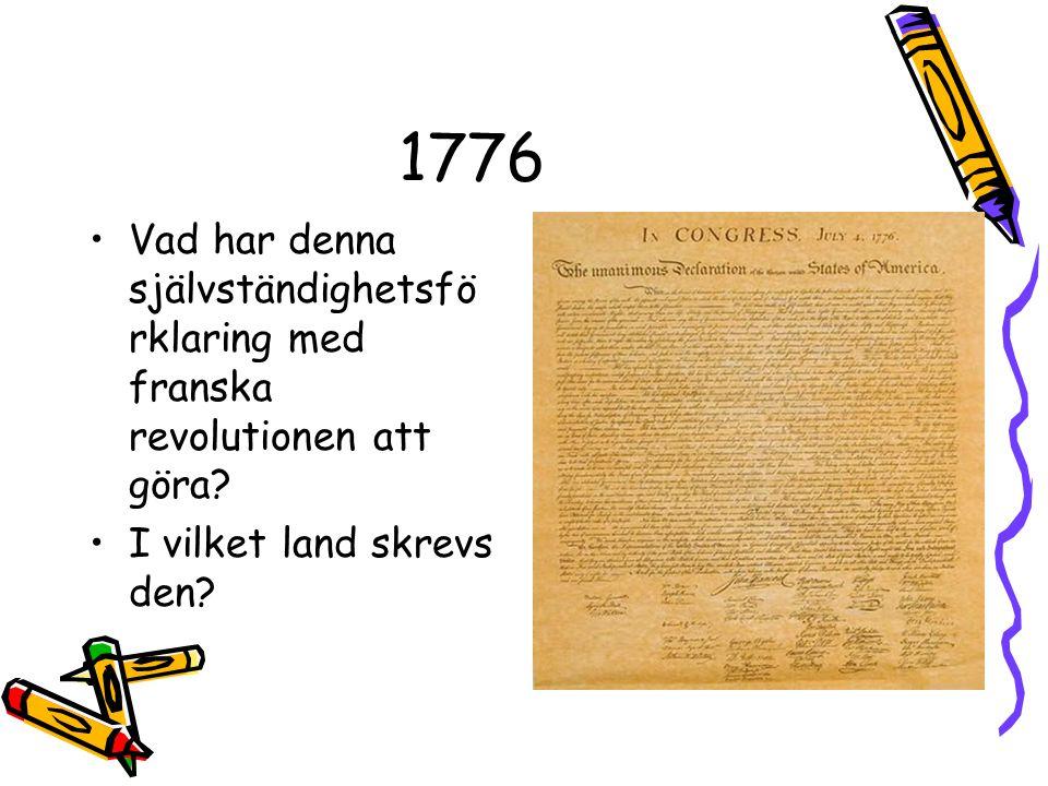 1776 Vad har denna självständighetsfö rklaring med franska revolutionen att göra? I vilket land skrevs den?