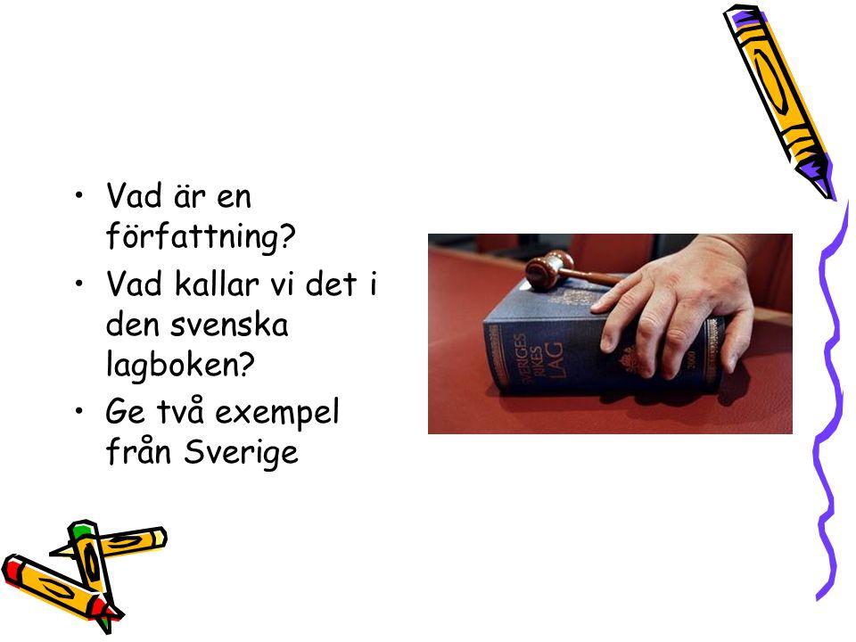 Vad är en författning? Vad kallar vi det i den svenska lagboken? Ge två exempel från Sverige